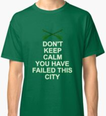 You've Failed This City Classic T-Shirt