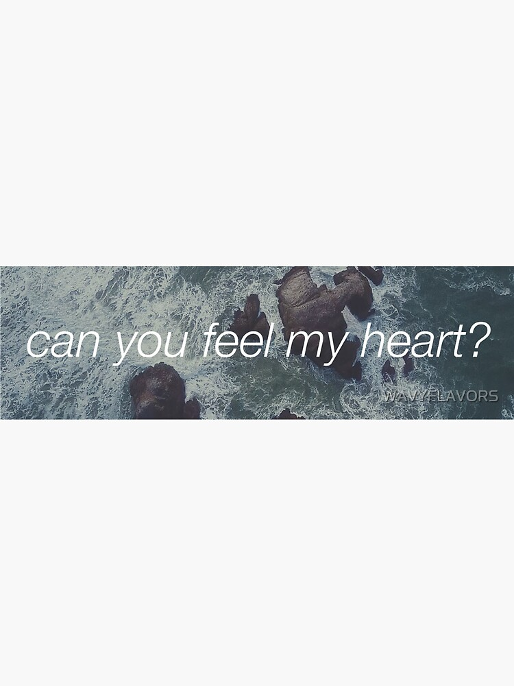Can you feel my heart? by WAVYFLAVORS