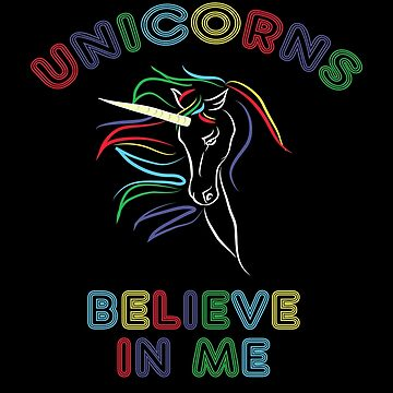 Funny Unicorns Believe In Me Colorful Mythical Design by bev100