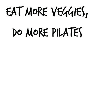 Eat More Veggies Do More Pilates Vegetarian Vegan Shirt by allsortsmarket