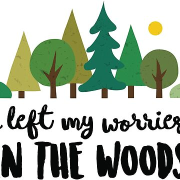 I Left My Worries in the Woods by WibbleCo