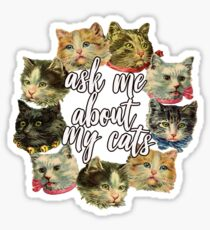 Ask Me About My Cats  Sticker