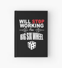 Will Stop Working for Big Six Wheel Hardcover Journal