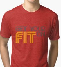 Get Your FIT On Tri-blend T-Shirt