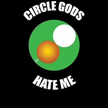 Circle Gods Hate Me V6 by TeeTimeGuys