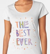 the BEST EVER Women's Premium T-Shirt