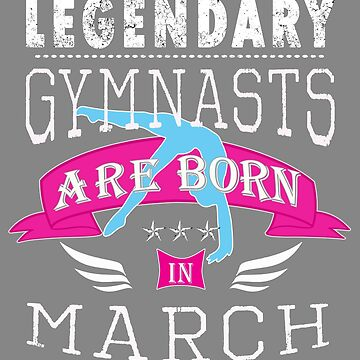 Legendary Gymnasts are born in March gift by LGamble12345