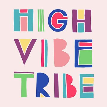 High Vibe Tribe by annieriker