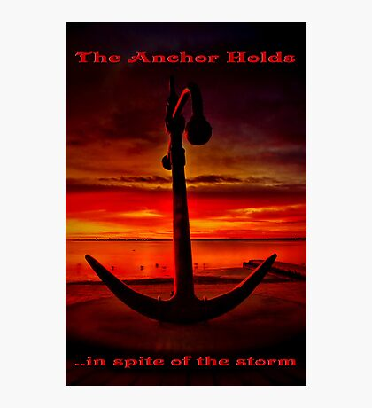 """The Anchor Holds in spite of the storm"" Photographic Print"