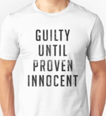 Guilty Until Proven Innocent Shirt Unisex T-Shirt
