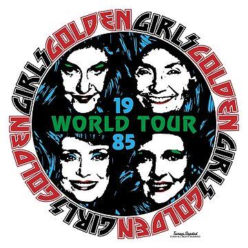 GOLDEN GIRLS WORLD TOUR 1985 by TeenageStepdad