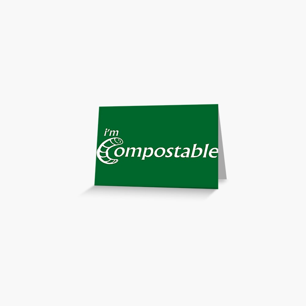 I'm Compostable - Earth Day, Garden Lover, Crazy Plant Lady, Plant Mom, Nature Lover, and Gardening Gift Greeting Card