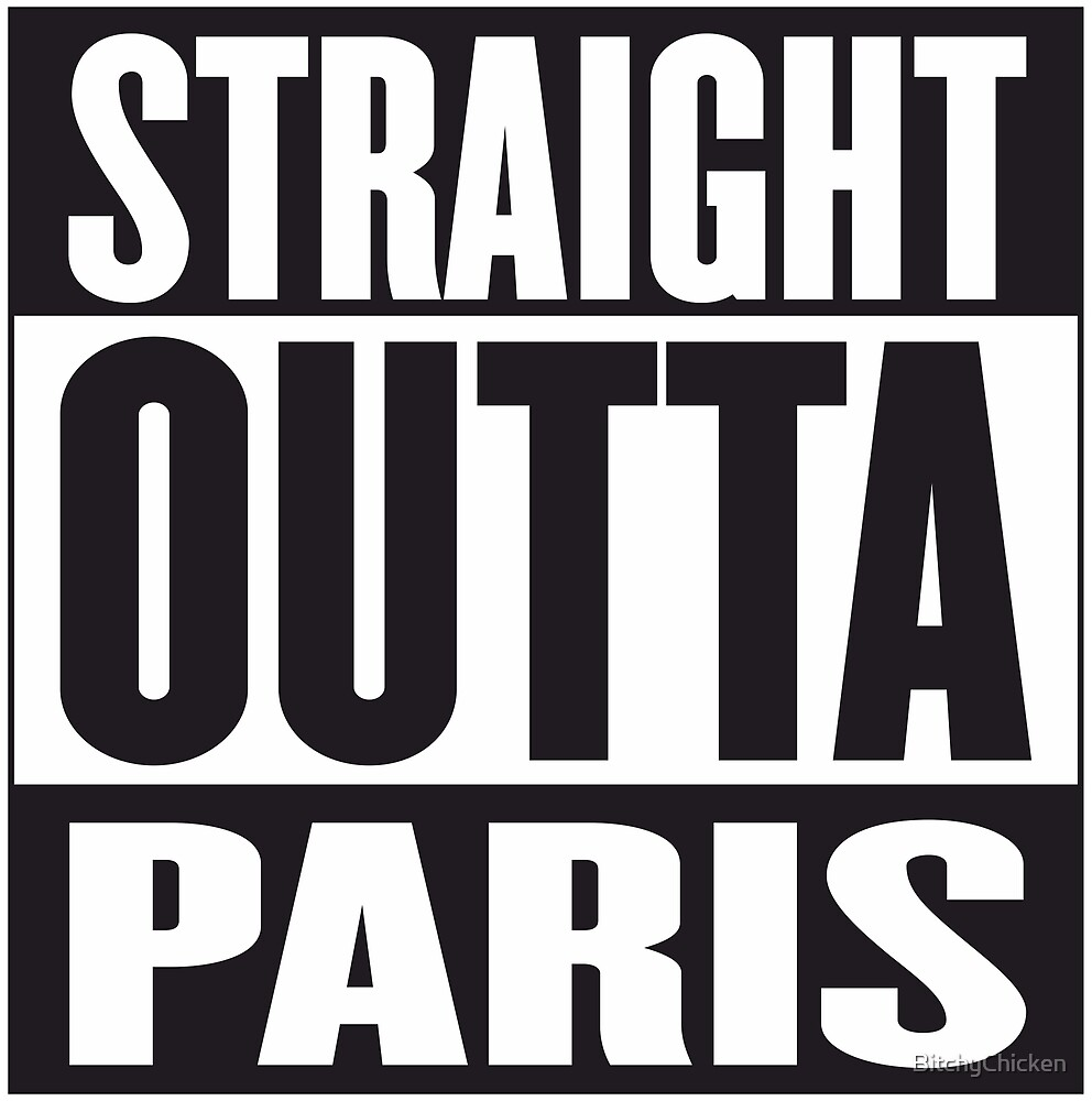 STRAIGHT OUTTA PARIS by BitchyChicken