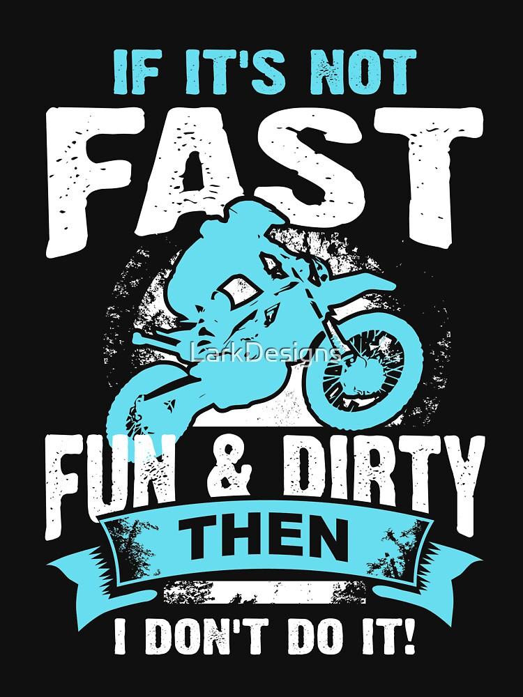 Dirt Bike Fast Fun and Dirty Funny Biker by LarkDesigns