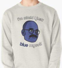 I'm afraid I just blue myself Pullover