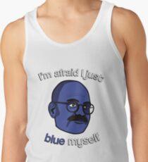 I'm afraid I just blue myself Tank Top