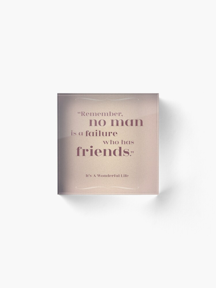 "Alternate view of Friendship Quote -  ""Remember, no man is a Failure who has Friends"" It's a Wonderful Life Acrylic Block"