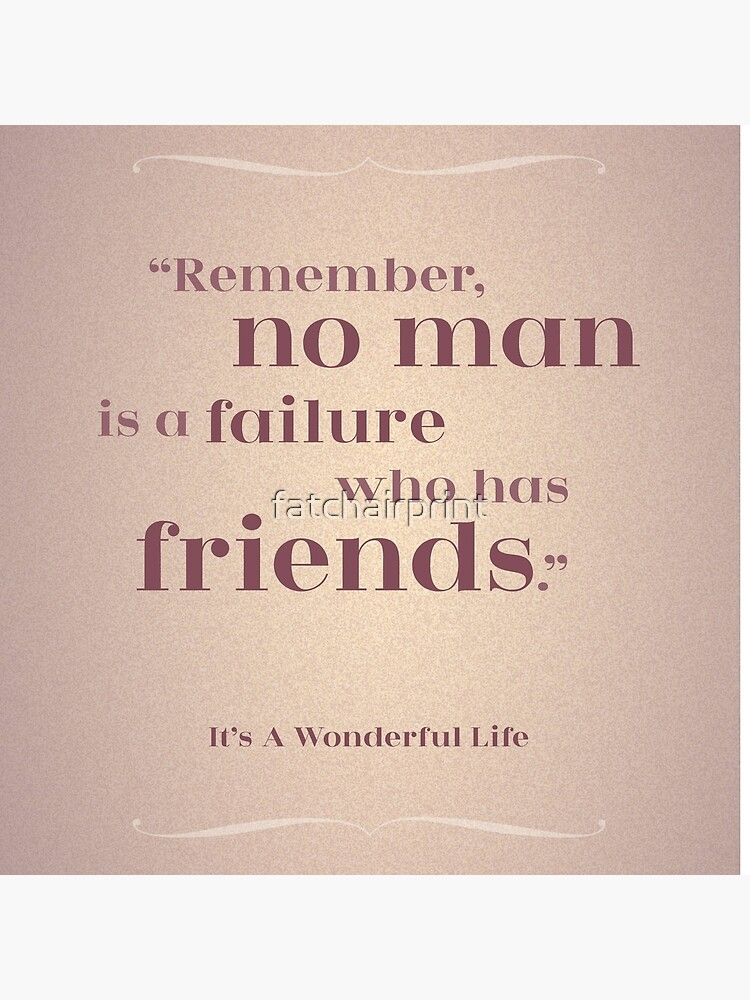 "Friendship Quote -  ""Remember, no man is a Failure who has Friends"" It's a Wonderful Life by fatchairprint"