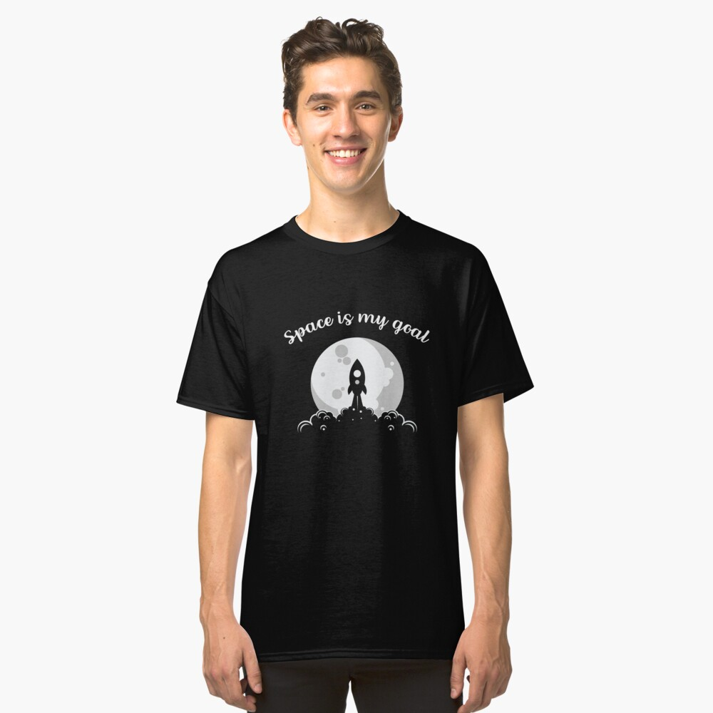 space is my goal Classic T-Shirt Front