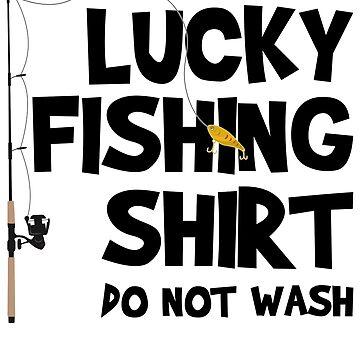 Lucky Fishing Shirt Do Not Wash by Betrueyou