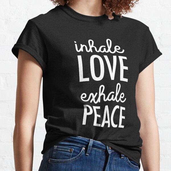 Inhale Love Exhale Peace Classic T-Shirt