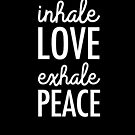 Inhale Love Exhale Peace by MindfulThings