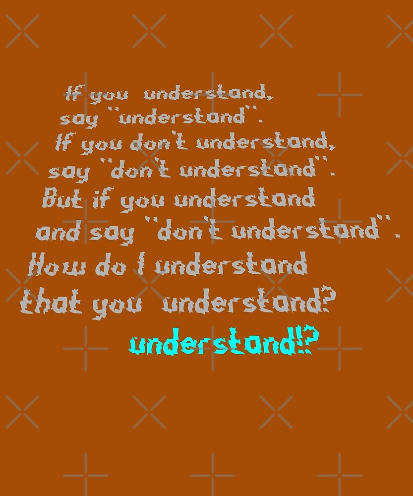 """If you  understand,  say """"understand"""" by ANDYartist"""
