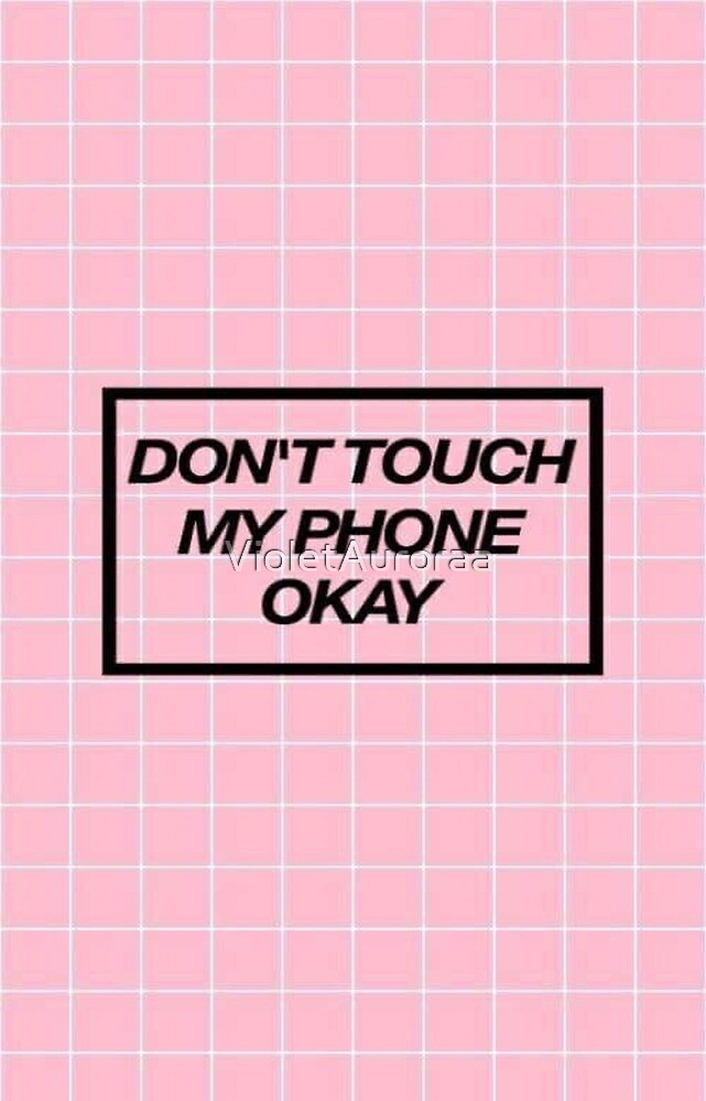 Don't Touch My Phone Okay.  by VioletAuroraa