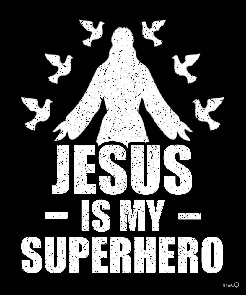 jesus is my super hero by macQ