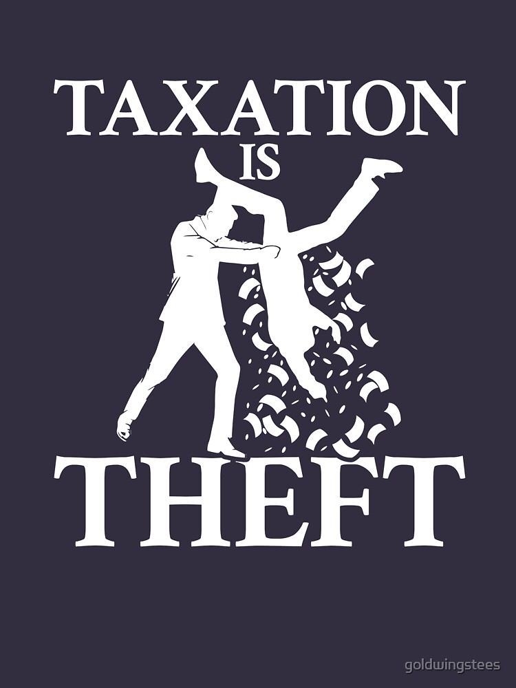 Taxation is Theft by goldwingstees