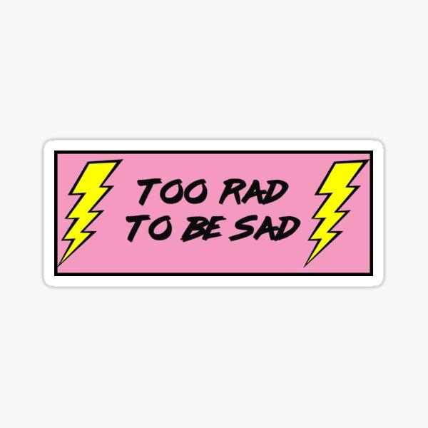 Too Rad to be Sad Sticker
