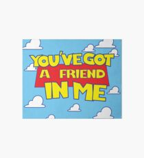 You've got a friend in me  Art Board
