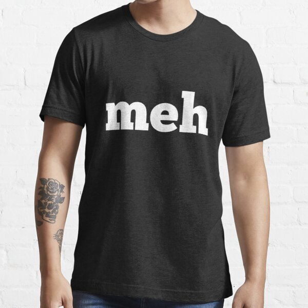"Meh means ""whatever"" Essential T-Shirt"