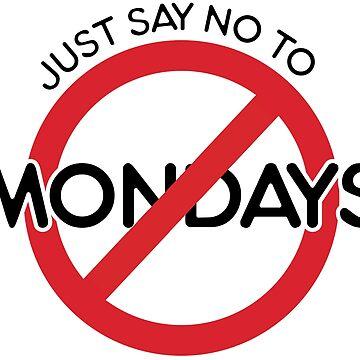 No Mondays by diosore