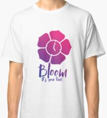 Bloom. It's Your Time. Classic T-Shirt
