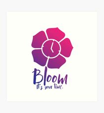 Bloom. It's Your Time. Art Print