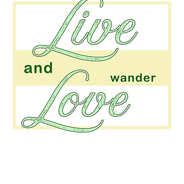 Live - Love - And Wander Old Hippie Saying - Traveling Design by digitalbarn