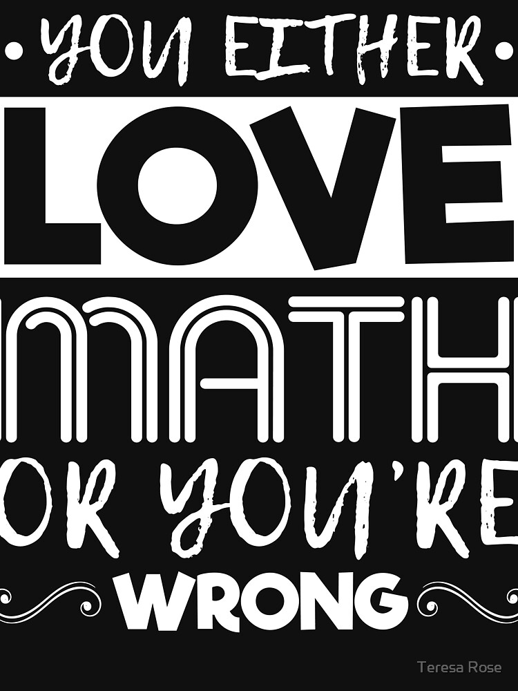 You Either Love Math Or You're Wrong  by MusicReadingSav