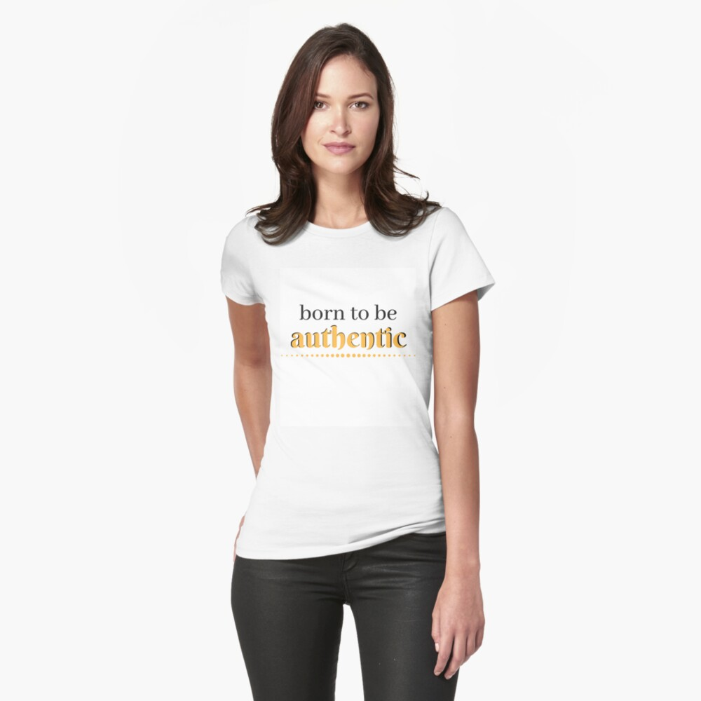 Born to be authentic Fitted T-Shirt