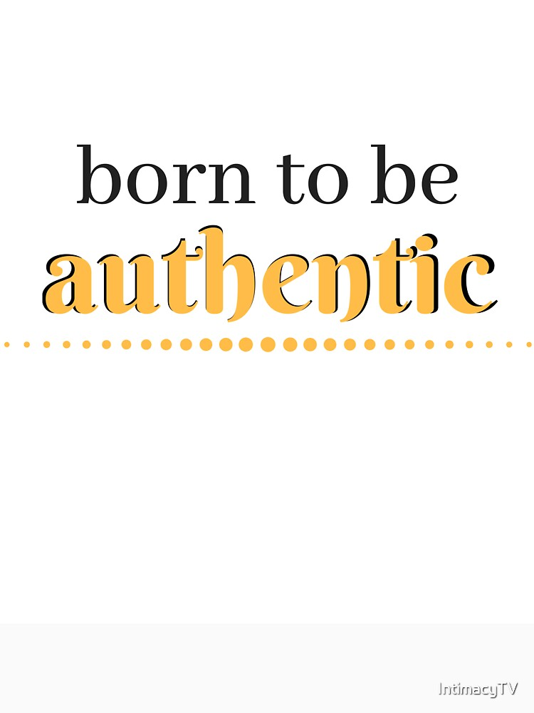 Born to be authentic by SacredPotential