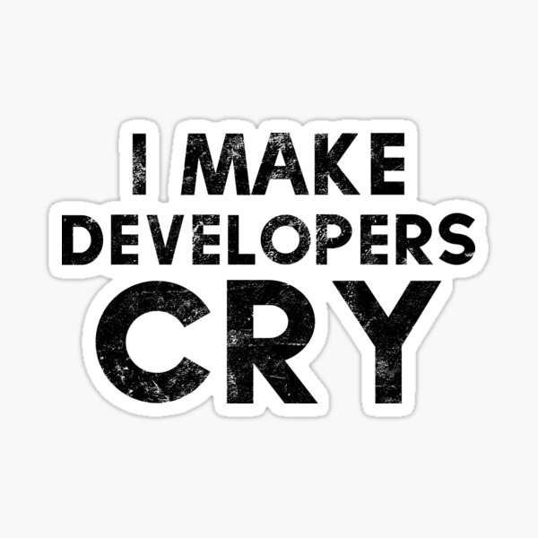 I Make Developers Cry Distressed T-shirt and Sticker for QA Engineers Sticker