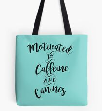 Motivated by Caffeine and Canines - For Coffee and Dog Lovers Tote Bag