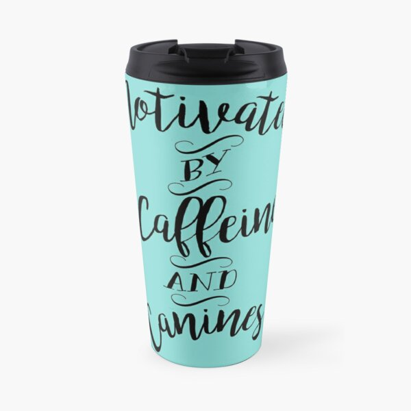 Motivated by Caffeine and Canines - For Coffee and Dog Lovers Travel Mug