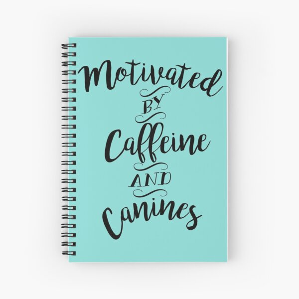 Motivated by Caffeine and Canines - For Coffee and Dog Lovers Spiral Notebook