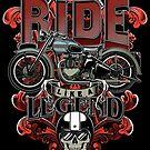 Ride like a legend. by J.C. Maziu