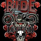 Ride like a legend. by J.C. Maziu