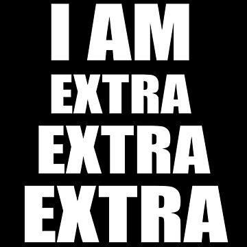 I am extra extra extra by Be-Awesome