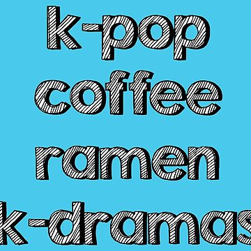 K-pop, Coffee, Ramen - Korean Dramas by WishingInkwell