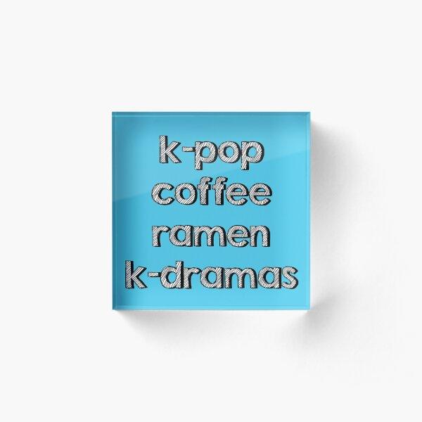 K-pop, Coffee, Ramen - Korean Dramas Acrylic Block
