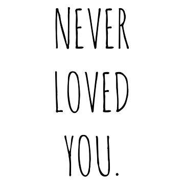 Never Loved You by thestash